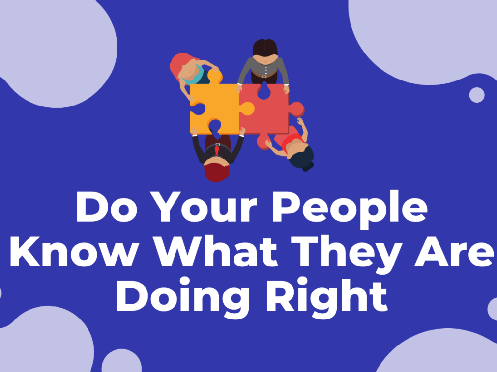 Do Your People Know What They Are Doing Right