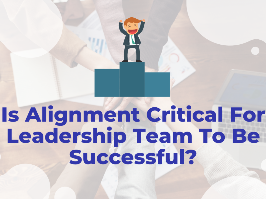 Is Alignment Critical For Leadership Team To Be Successful