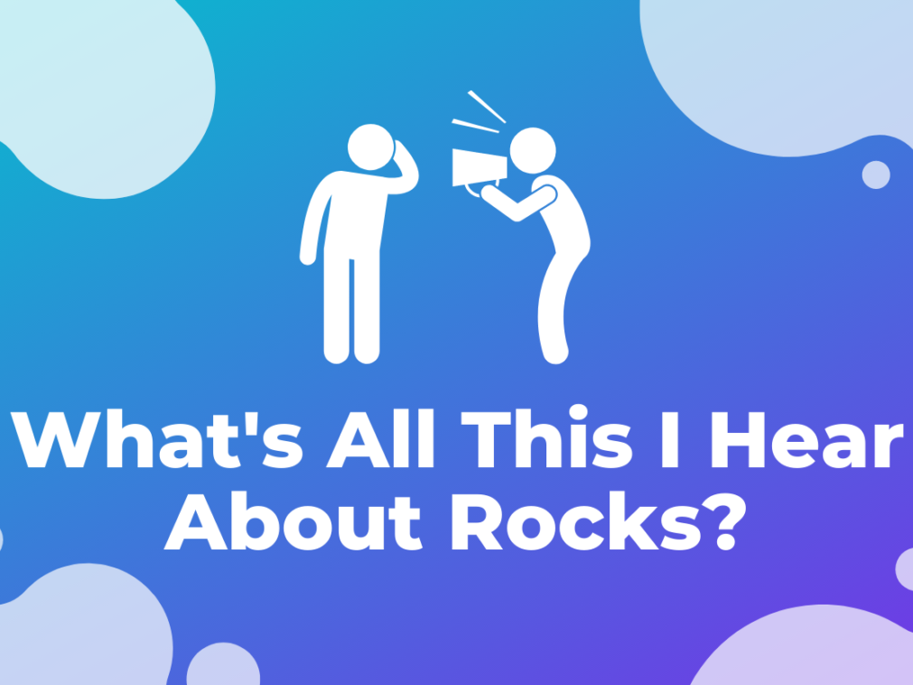 What's All This I Hear About Rocks